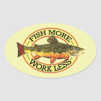 Humorous Fish More - Work Less Trout Fishing Oval Sticker