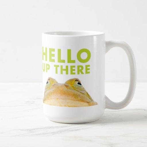 """Humorous Frog Mug, """"Hello Up There"""""""