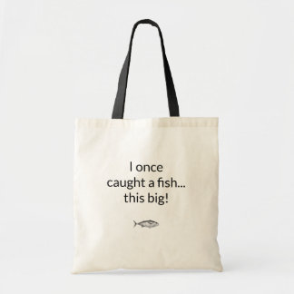 Humorous I once caught a fish... this big! Tote Bag