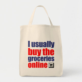 """Humorous, """"I usually buy the groceries online"""" Tote Bag"""