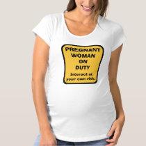 Humorous Maternity Pregnancy T Shirt -- ON DUTY