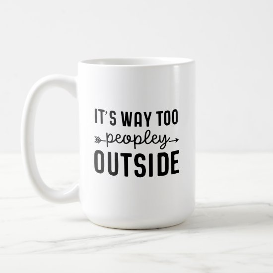 Humorous Mug Way Too Peopley Outside
