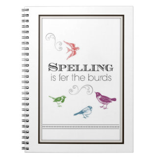 Humorous Notepad Spelling is fer the burds Spiral Note Books