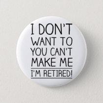 Humorous Retirement Quote Pinback Button