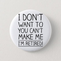 Humorous Retirement Quote Pinback Button