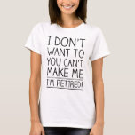 """Humorous Retirement Quote T-Shirt<br><div class=""""desc"""">Funny and cute retirement quote text design in black.  Cool humor themed gift for a retiree at a retirement party.</div>"""