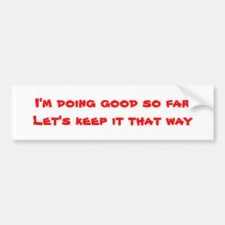 Humour bumper stickers-good so far bumper sticker