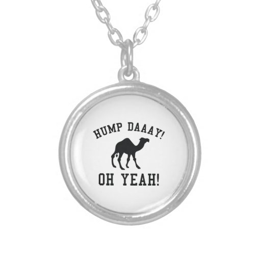 Hump Daaay! Oh Yeah! Round Pendant Necklace