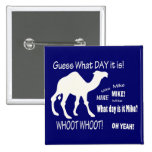 Hump Day! Camel - Guess What Day It Is? Mike! Buttons