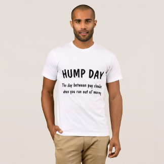 HUMP DAY day between paychecks  you run out of $$ T-Shirt