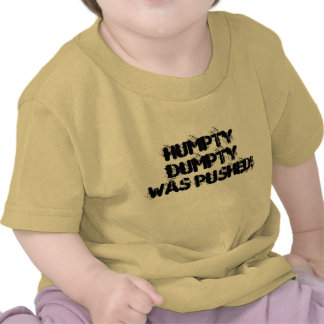 ¡Humpty Dumpty fue empujado! Camisetas