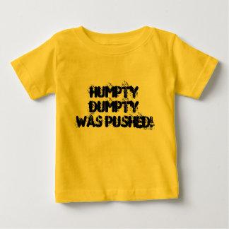 Humpty Dumpty Was Pushed! Baby T-Shirt