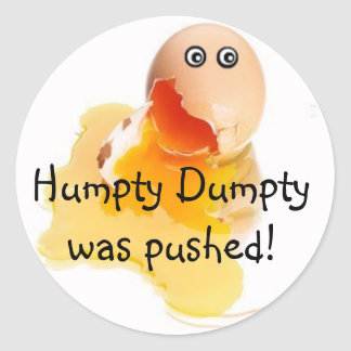 Humpty Dumpty was pushed! Classic Round Sticker