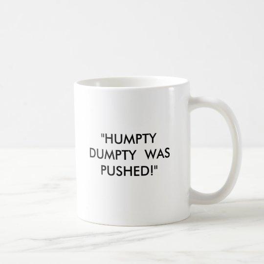 """HUMPTY  DUMPTY  WAS  PUSHED!"" COFFEE MUG"