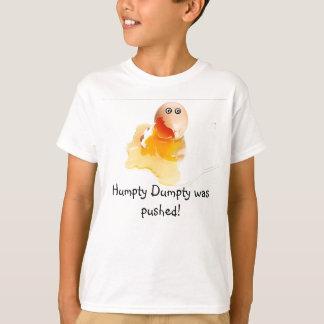 Humpty Dumpty was pushed! T-Shirt