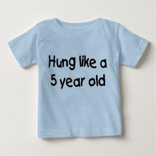 ec6553faa981a HUng Like a Five Year Old Baby T-Shirt