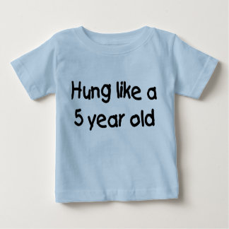 HUng Like a Five Year Old Baby T-Shirt