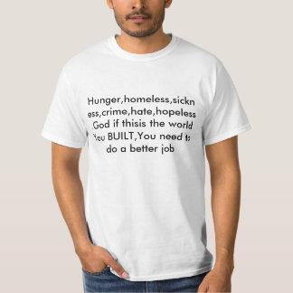 Hunger,homeless,sickness,crime,hate,hopeless.Go... T-Shirt