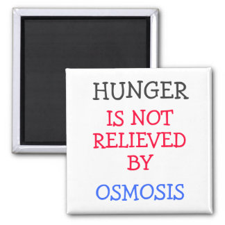 HUNGER IS NOT RELIEVED BY OSMOSIS REFRIGERATOR MAGNETS