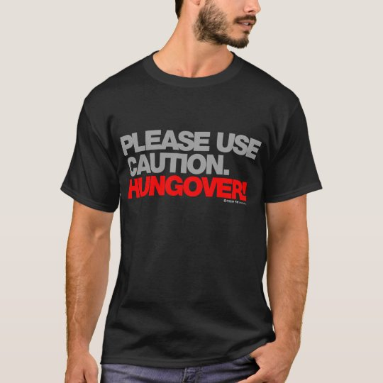 HUNGOVER Please Use Caution - Drunk Drinking beer T-Shirt