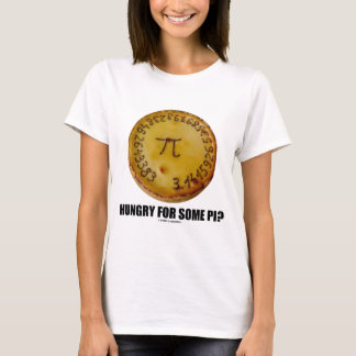 Hungry For Some Pi? (Pi Pie Math Constant Humor) T-Shirt