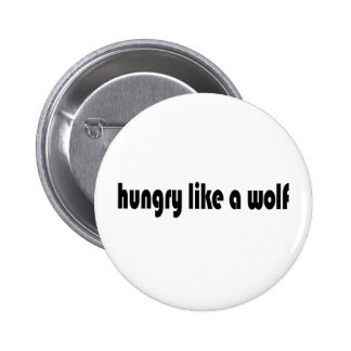 Hungry Like A Wolf Pinback Buttons