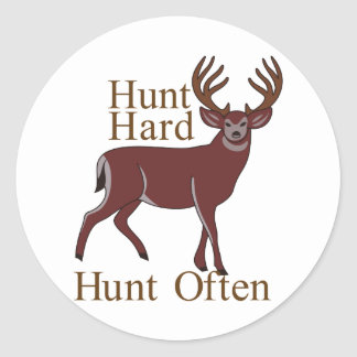 Hunt Hard Hunt Often Classic Round Sticker