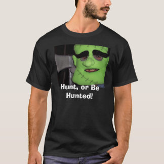 Hunt, or Be Hunted! T-Shirt