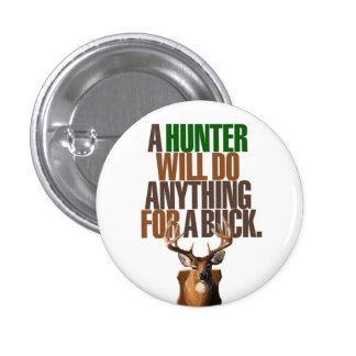 Hunting 'A Hunter Will Do Anything For A Buck' Button