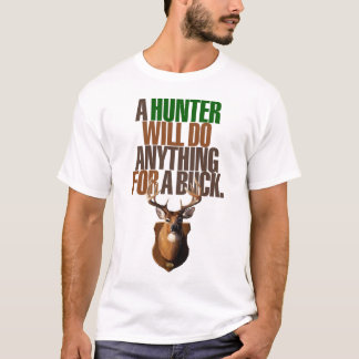 Hunting 'A Hunter Will Do Anything For A Buck' T-Shirt