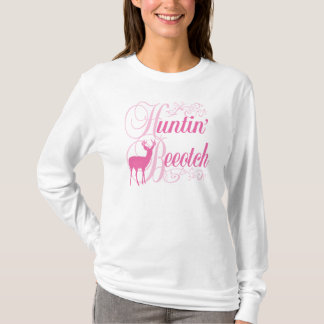 Hunting Beeotch T-Shirt