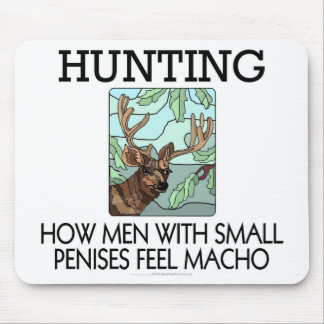 Hunting. How men with small penises feel macho. Mouse Pad