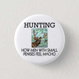 Hunting. How men with small penises feel macho. Pinback Button
