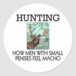 Hunting. How men with small penises feel macho. Round Sticker