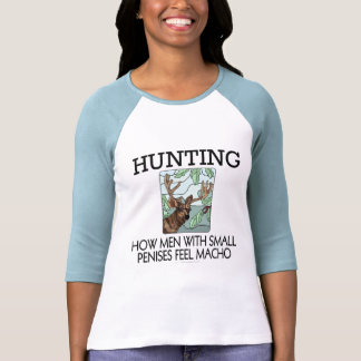 Hunting. How men with small penises feel macho. T-shirt