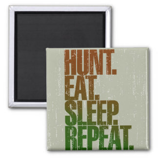 Hunting Hunter 'Hunt, Eat, Sleep, Repeat' Magnet
