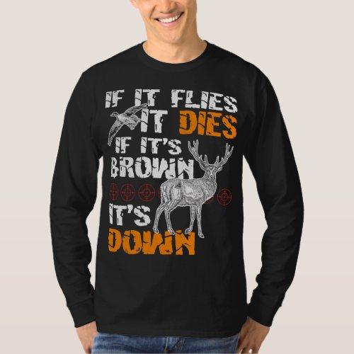 Hunting If It Flies It Dies If Its Brown Its Down T_Shirt