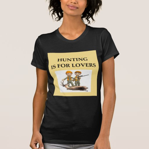 hunting is for lovers tshirts