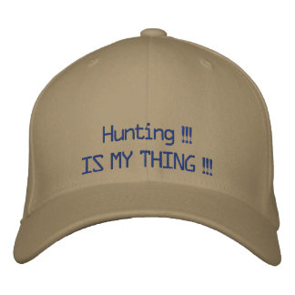 Hunting !!!, IS MY THING !!! Embroidered Hat
