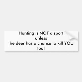 Hunting is NOT a sport unlessthe deer has a cha... Car Bumper Sticker