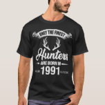 """Hunting Lovers Birthday Gift For 30 Years Old 1991 T-Shirt<br><div class=""""desc"""">Only the finest hunters are born in 1991. Grab this vintage Deer design for your hunter dad, mom, husband, wife, uncle, boyfriend, girlfriend, son or daughter! This hunting and birthday themed distressed graphic makes a nice present! Great gift idea for any man or woman turning 30 years old who loves...</div>"""