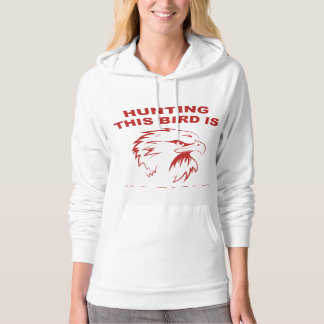 Hunting This Bird Is Ill-Eagle Hoodie