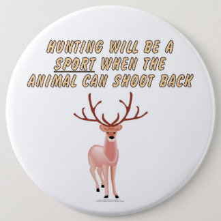 Hunting will be a sport when the animal can shoot pinback button