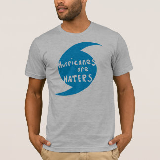 Hurricanes are Haters T-Shirt