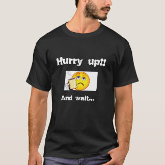 Hurry up and wait!  Bored emoticon.. T-Shirt