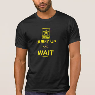 Hurry Up...And Wait T-Shirt