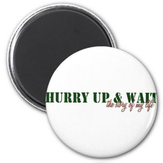 Hurry Up & Wait Magnet