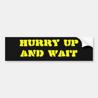 HURRY UPAND WAIT CAR BUMPER STICKER