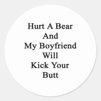 Hurt A Bear And My Boyfriend Will Kick Your Butt Classic Round Sticker