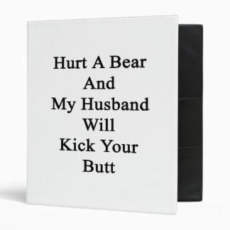 Hurt A Bear And My Husband Will Kick Your Butt 3 Ring Binders